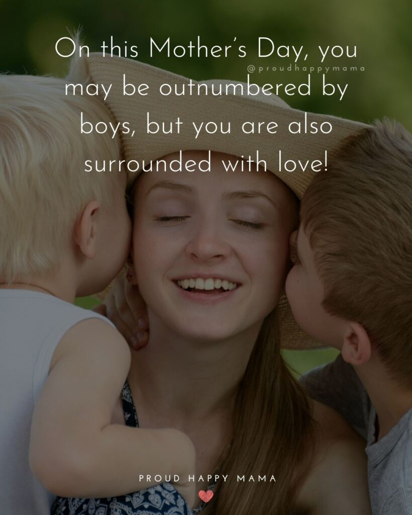 Happy Mothers Day Quotes From Son - On this Mother's Day, you may be outnumbered by boys, but you are also surrounded