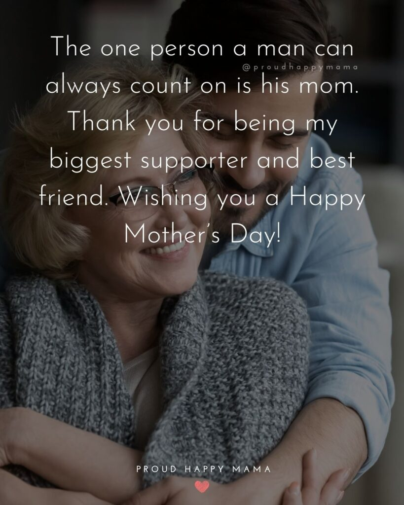 Happy Mothers Day Quotes From Son - The one person a man can always count on is his mom. Thank you for being my biggest