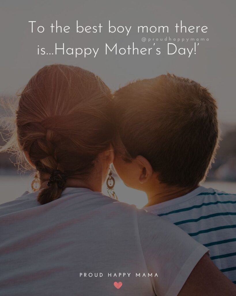 Happy Mothers Day Quotes From Son - To the best boy mom there is…Happy Mother's Day!'
