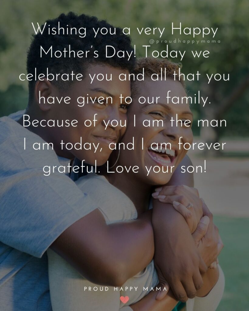 Happy Mothers Day Quotes From Son - Wishing you a very Happy Mother's Day! Today we celebrate you and all that you