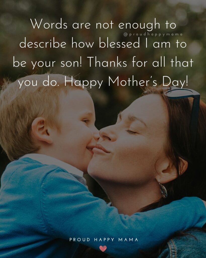 Happy Mothers Day Quotes From Son - Words are not enough to describe how blessed I am to be your son! Thanks for all that