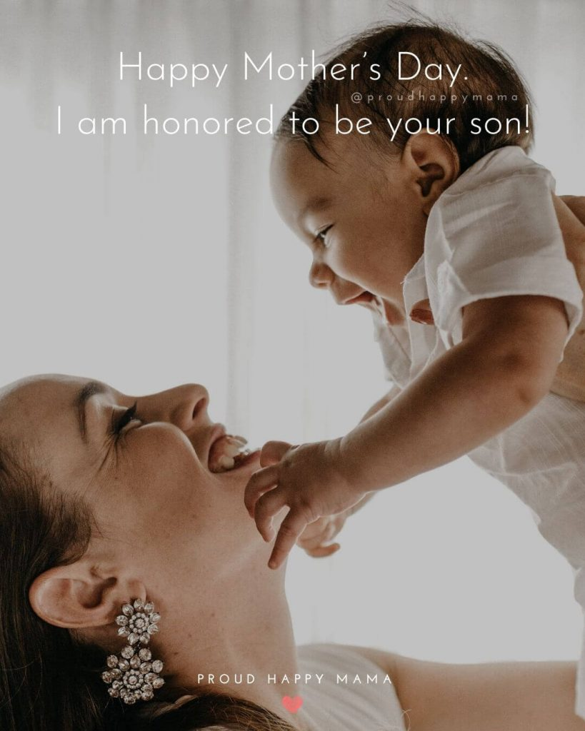 Happy Mothers Day Quotes Images | Happy Mother's Day. I am honored to be your son!
