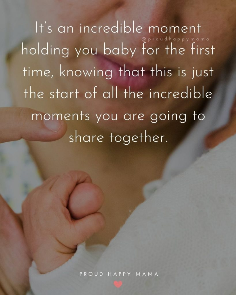 Baby Birth Quotes | It's an incredible moment holding you baby for the first time, knowing that this is just the start of all the incredible moments you are going to share together.