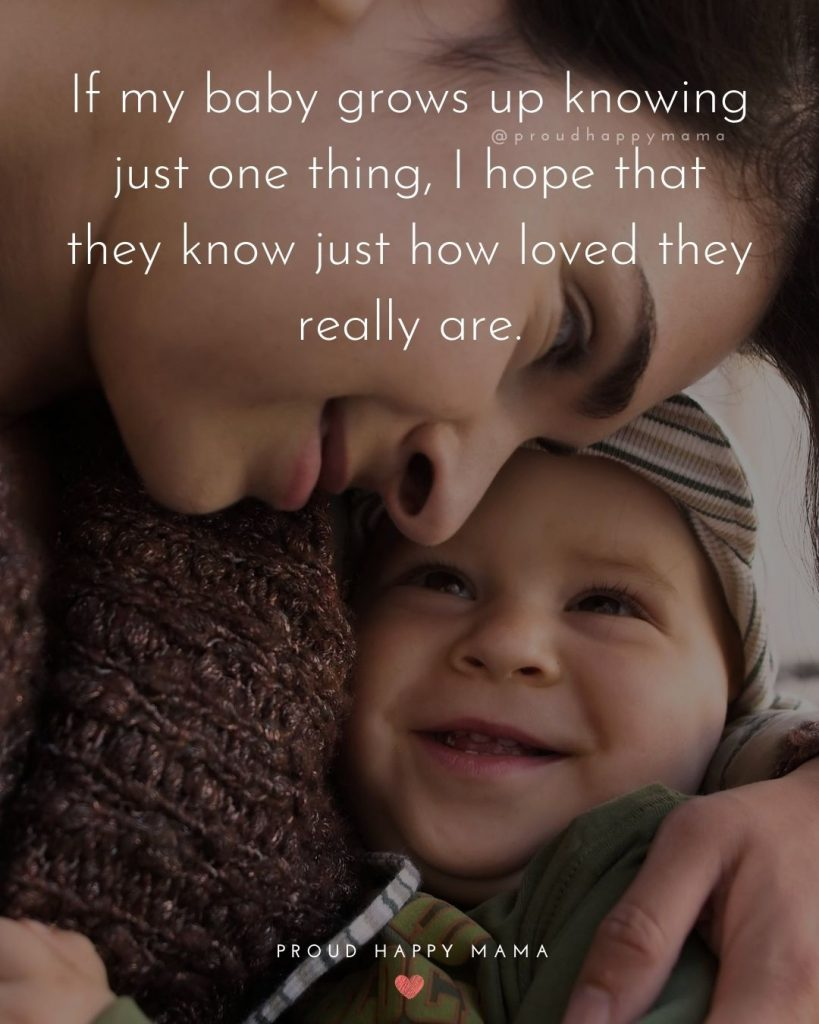 Baby Blessing Quotes | If my baby grows up knowing just one thing, I hope that they know just how loved they really are.