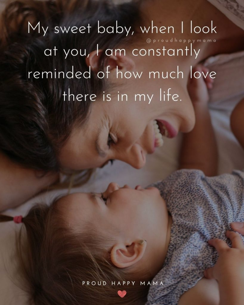 Baby Born Quotes | My sweet baby, when I look at you, I am constantly reminded of how much love there is in my life.