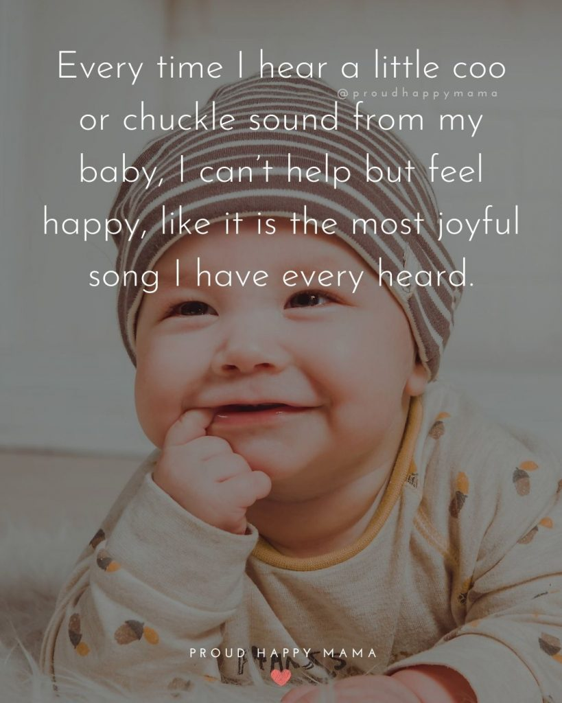 Baby Boy Sayings | Every time I hear a little coo or chuckle sound from my baby, I can't help but feel happy, like it is the most joyful song I have every heard.