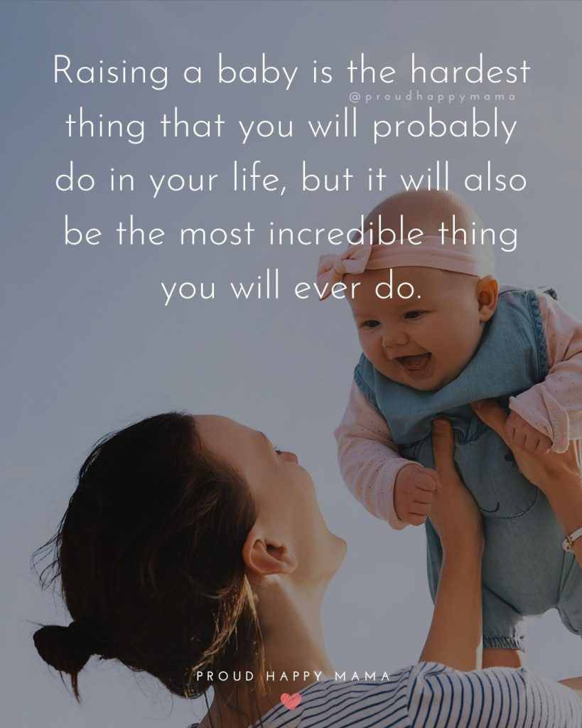 Baby Captions | Raising a baby is the hardest thing that you will probably do in your life, but it will also be the most incredible thing you will ever do.
