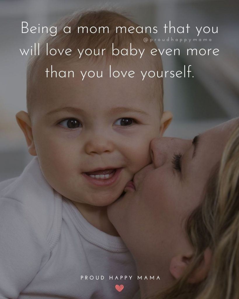 Baby Quotes And Sayings | Being a mom means that you will love your baby even more than you love yourself.