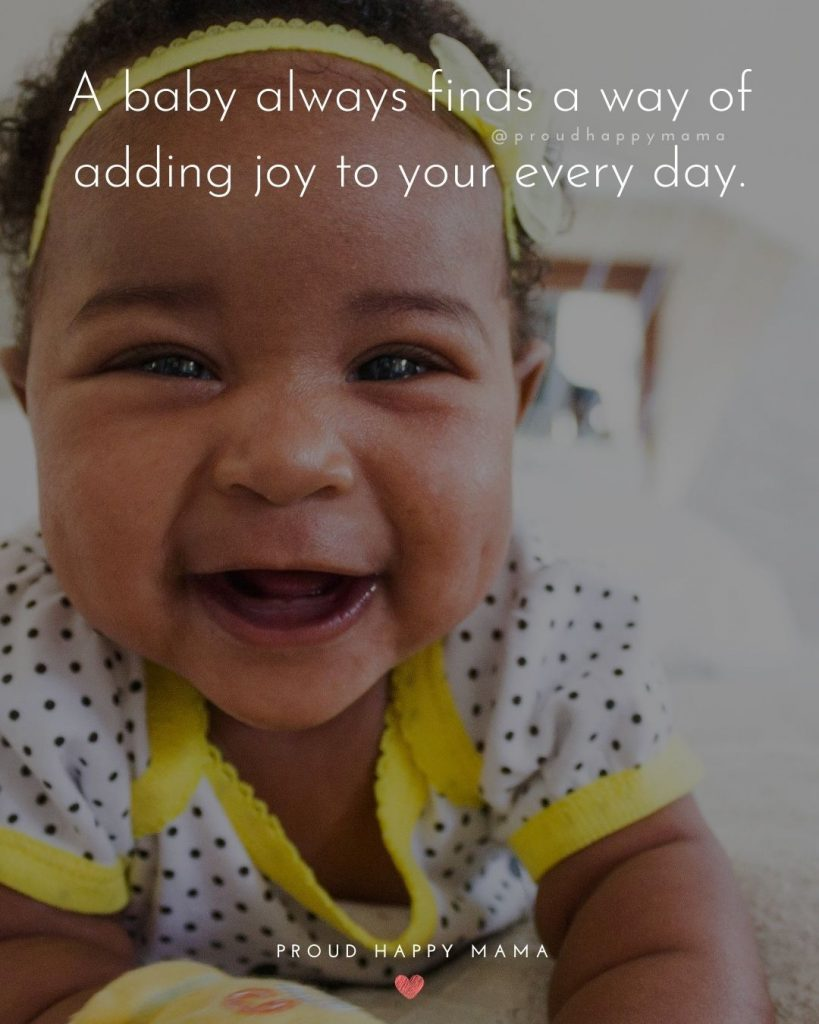 Baby Smile Quotes | A baby always finds a way of adding joy to your every day.
