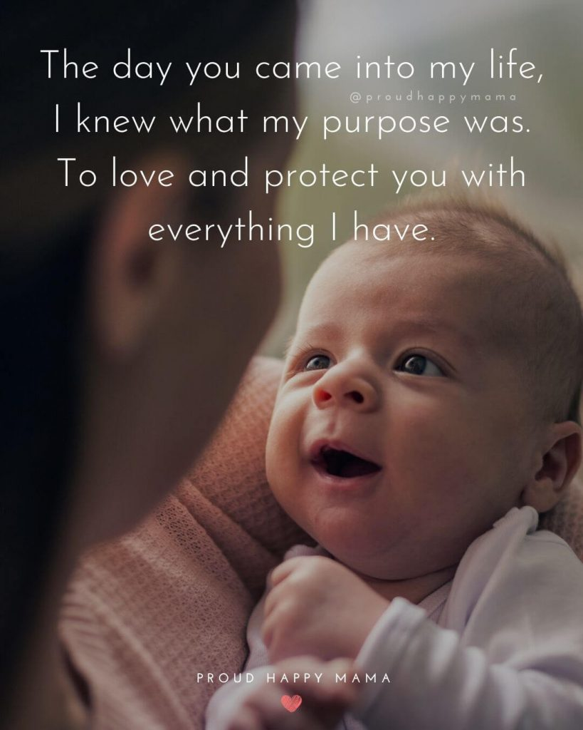 Best Baby Quotes | The day you came into my life, I knew what my purpose was. To love and protect you with everything I have.