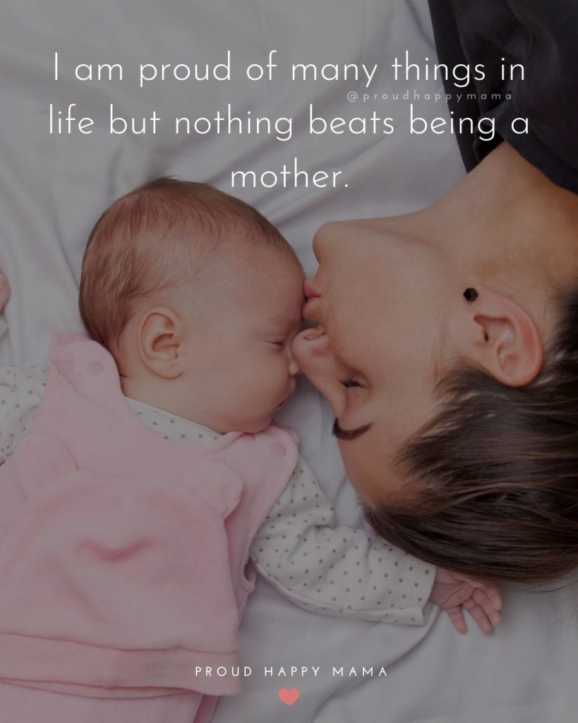 Caption For New Born Baby | I am proud of many things in life but nothing beats being a mother.