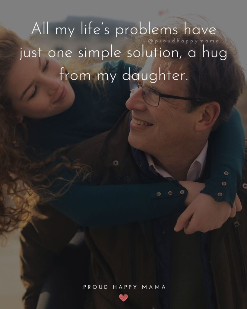 Father Daughter Quotes - All my life's problems have just one simple solution, a hug from my daughter.