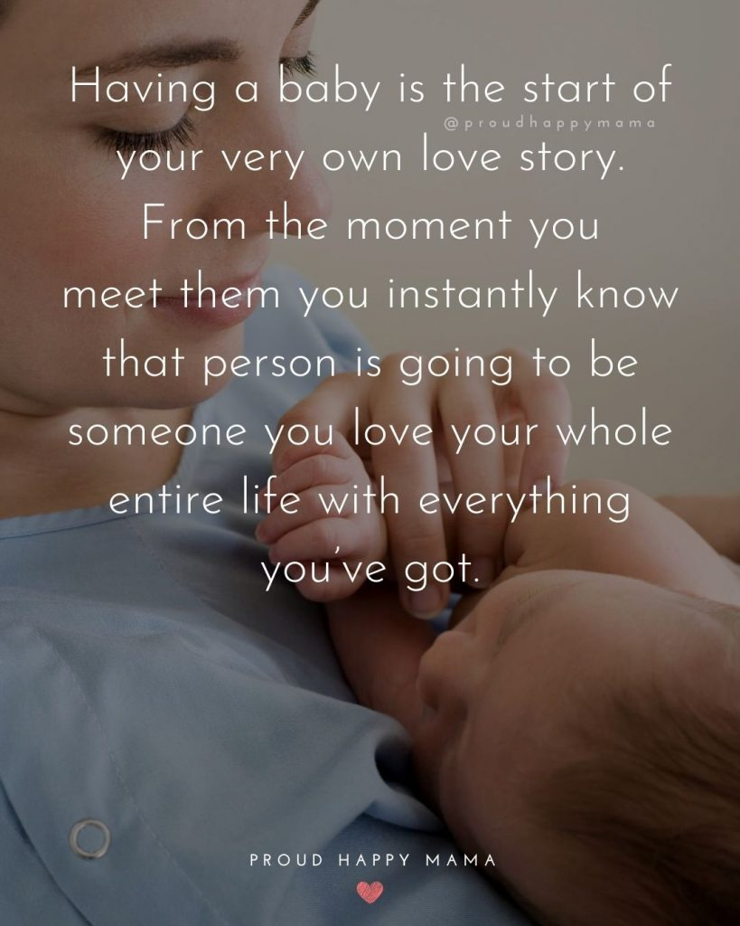 Cute Baby Quotes | Having a baby is the start of your very own love story. From the moment you meet them you instantly know that person is going to be someone you love your whole entire life with everything you've got.