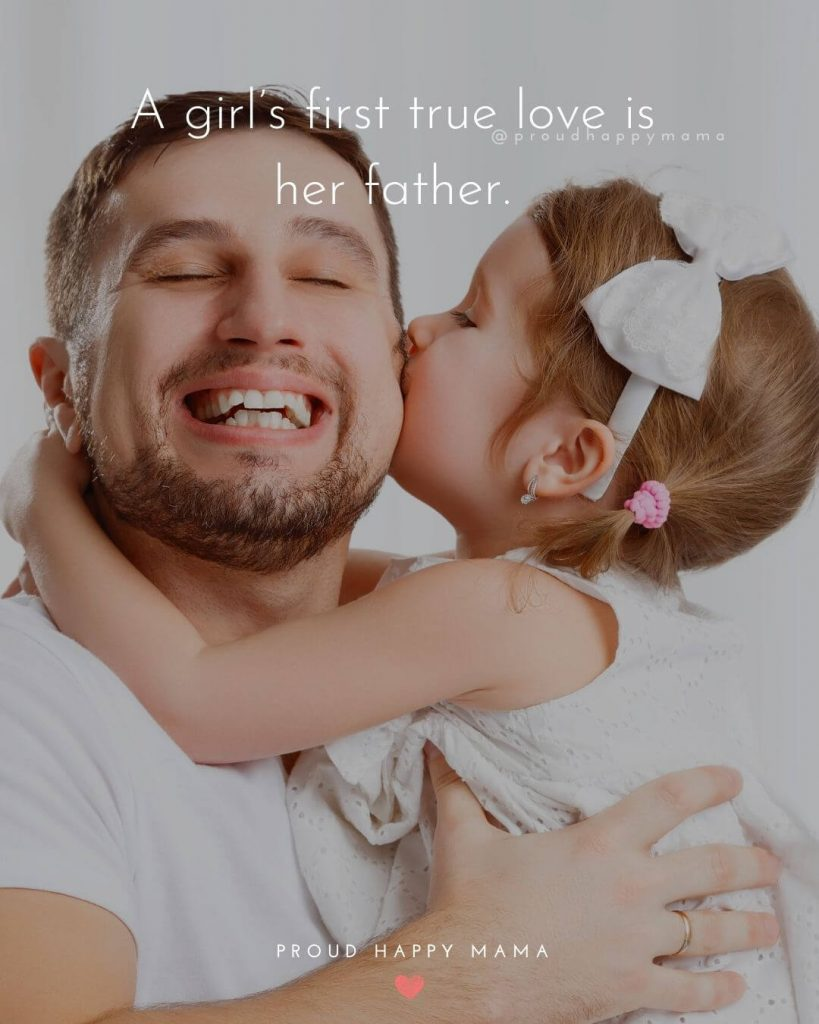 Daddy And Daughter Quotes | A girl's first true love is her father.