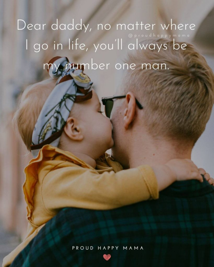 Daddy Daughter Quotes | Dear daddy, no matter where I go in life, you'll always be my number one man.