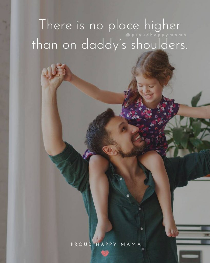 Daddy Quotes | There is no place higher than on daddy's shoulders.