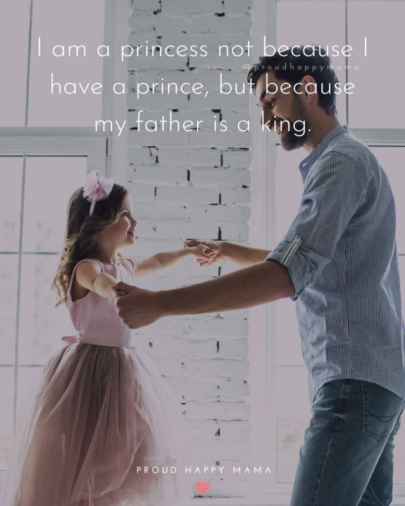 Daddy Quotes From Daughters | I am a princess not because I have a prince, but because my father is a king.