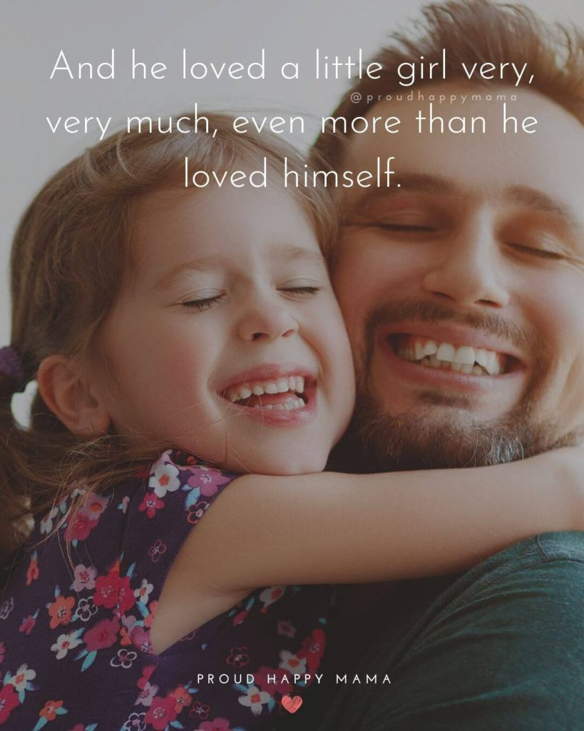 Daddys Little Girl Quotes | And he loved a little girl very, very much, even more than he loved himself.