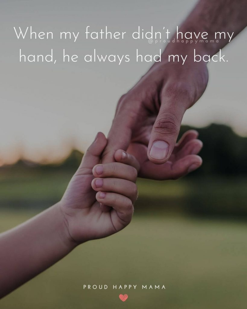 Dads And Daughters Quotes | When my father didn't have my hand, he always had my back.
