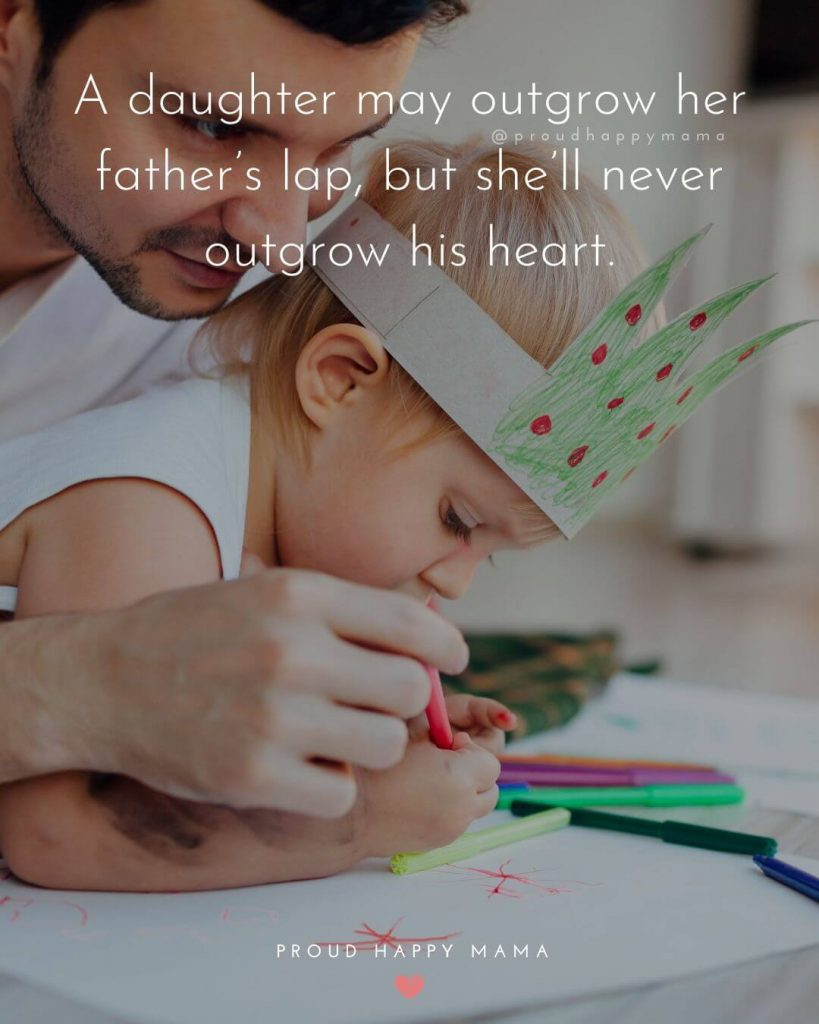 Daughter Dad Quotes | A daughter may outgrow her father's lap, but she'll never outgrow his heart.