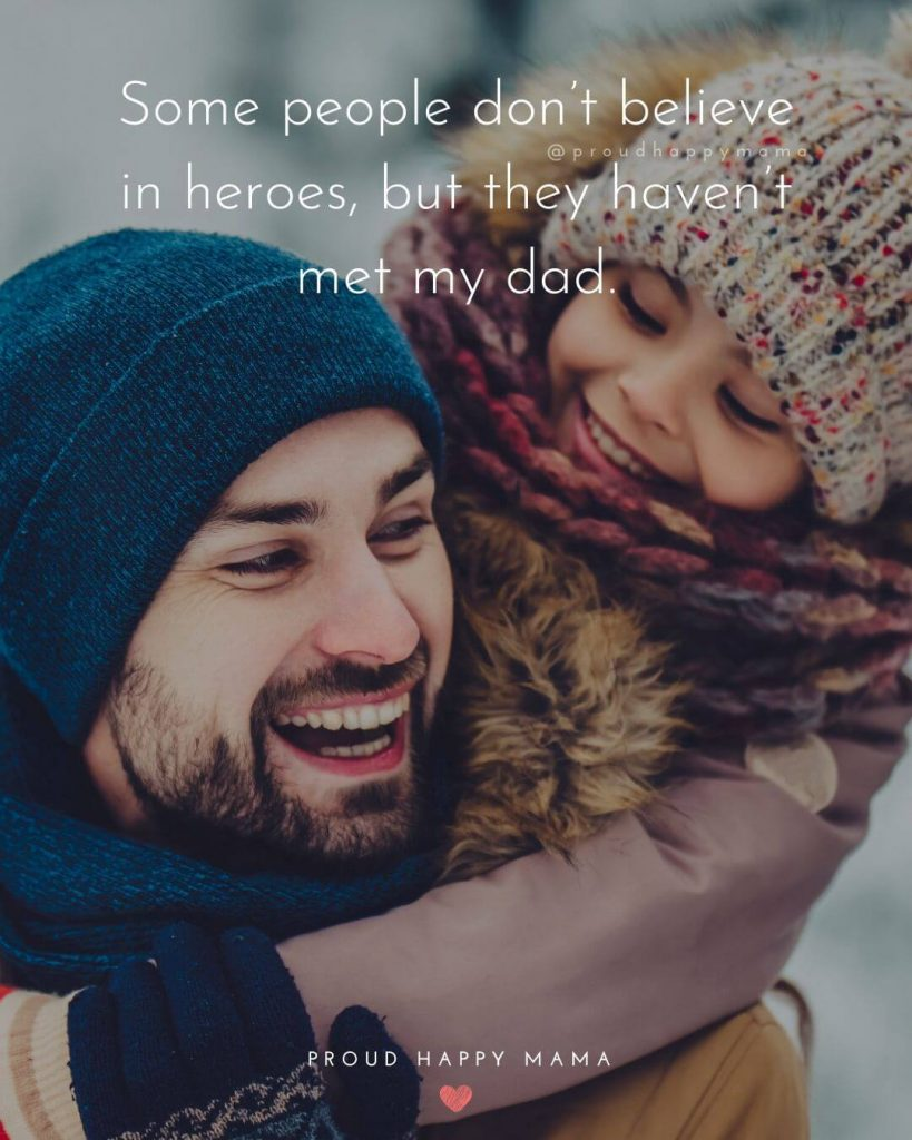 Daughter Daddy Quotes | Some people don't believe in heroes, but they haven't met my dad.