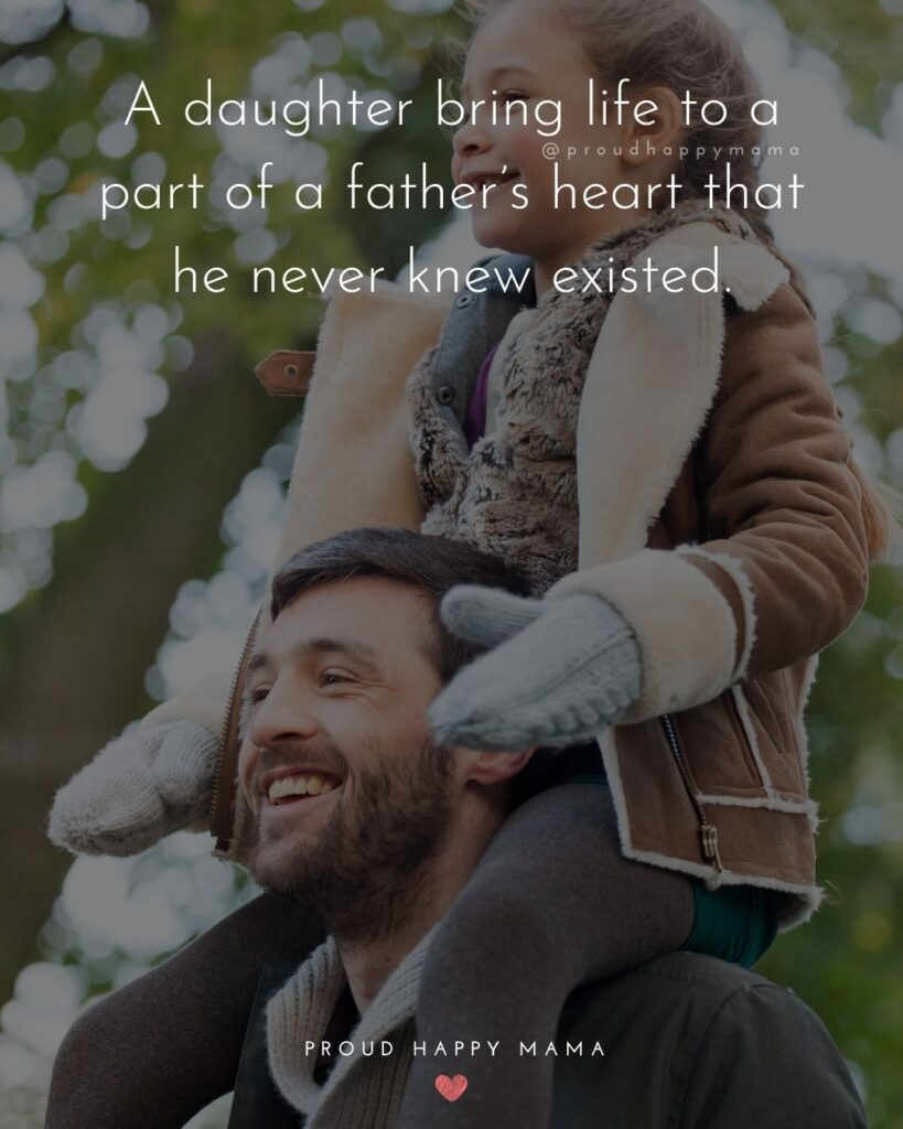Father Daughter Quotes - A daughter bring life to a part of a fathers heart that he never knew existed.