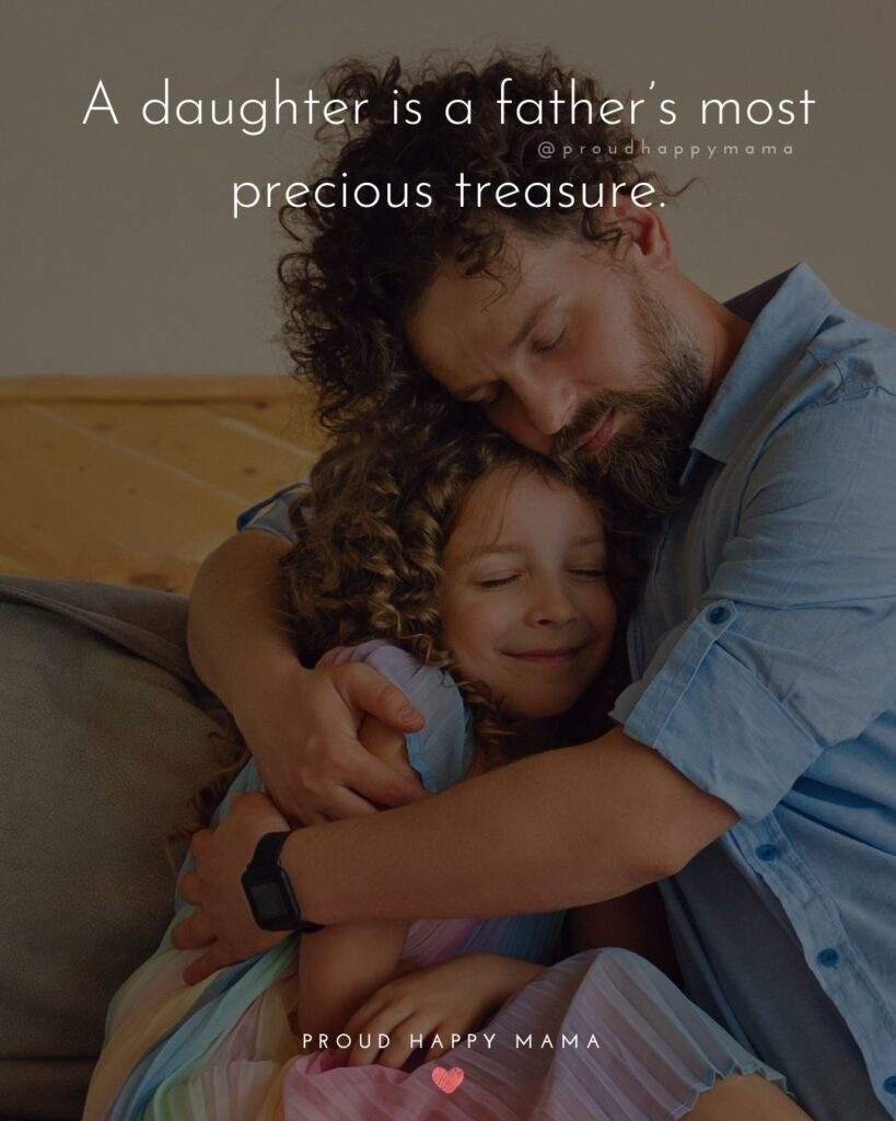Father Daughter Quotes - A daughter is a fathers most precious treasure.
