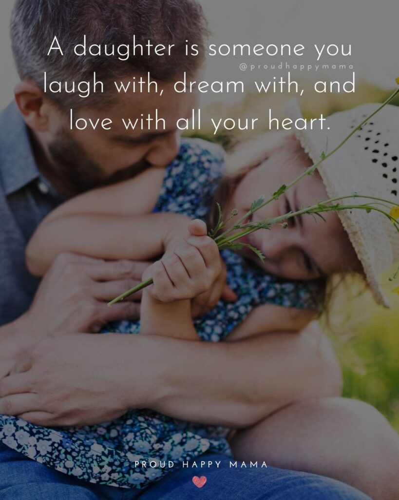 Father Daughter Quotes - A daughter is someone you laugh with, dream with, and love with all your heart.