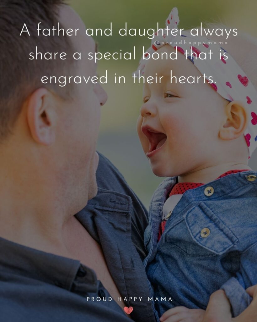 Father Daughter Quotes - A father and daughter always share a special bond which is engraved on their hearts.