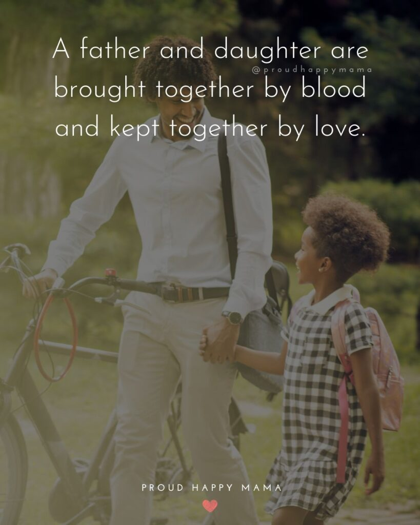 Father Daughter Quotes - A father and daughter are brought together by blood and kept together by love.