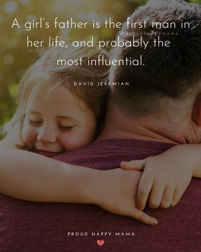 Father Daughter Quotes - A girls father is the first man in her life, and probably the most influential. – David Jeremiah
