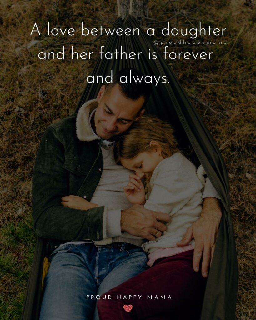 Father Daughter Quotes - A love between a daughter and her father is forever and always.