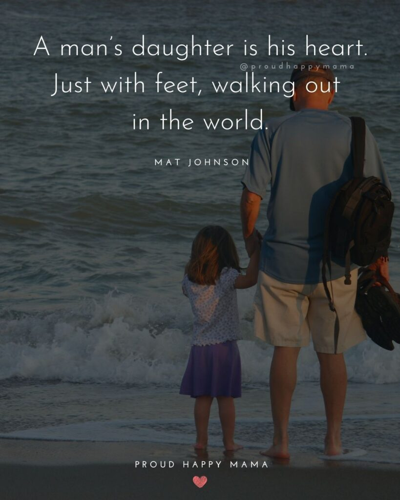 Father Daughter Quotes - A mans daughter is his heart. Just with feet, walking out in the world. – Mat Johnson