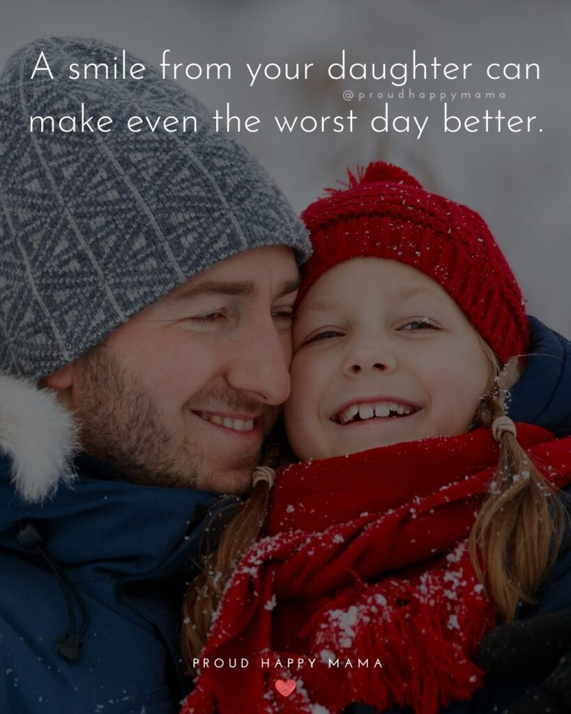 Father Daughter Quotes - A smile from your daughter can make even the worst day better.