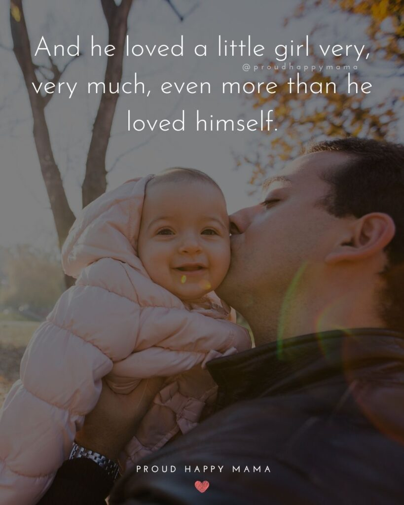 Father Daughter Quotes - And he loved a little girl very, very much, even more than he loved himself.