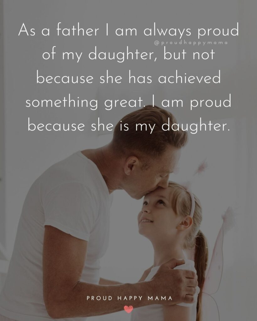 Father Daughter Quotes - As a father I am always proud of my daughter, but not because she has achieved something great.
