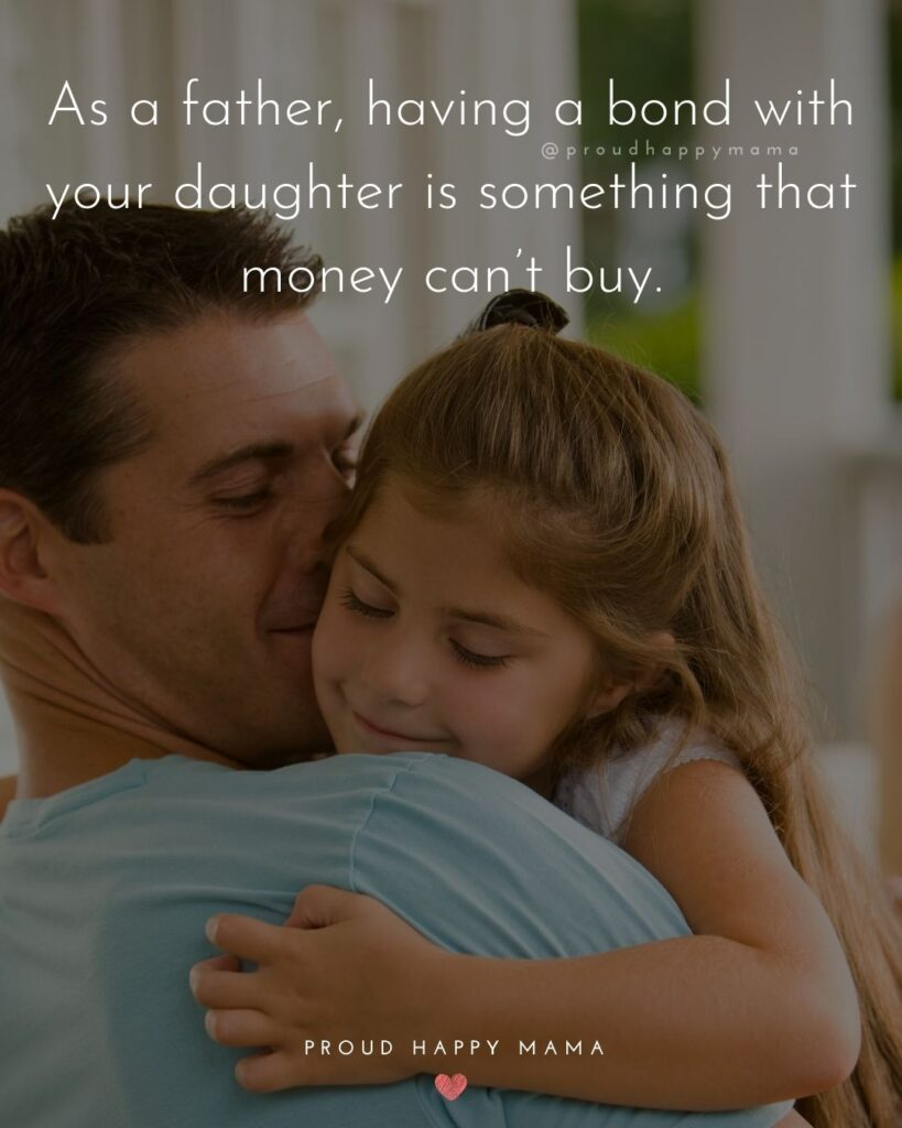 Father Daughter Quotes - As a father, having a bond with your daughter is something that money cant buy.