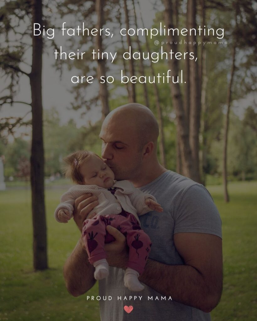 Father Daughter Quotes - Big fathers, complimenting their tiny daughters, are so beautiful.