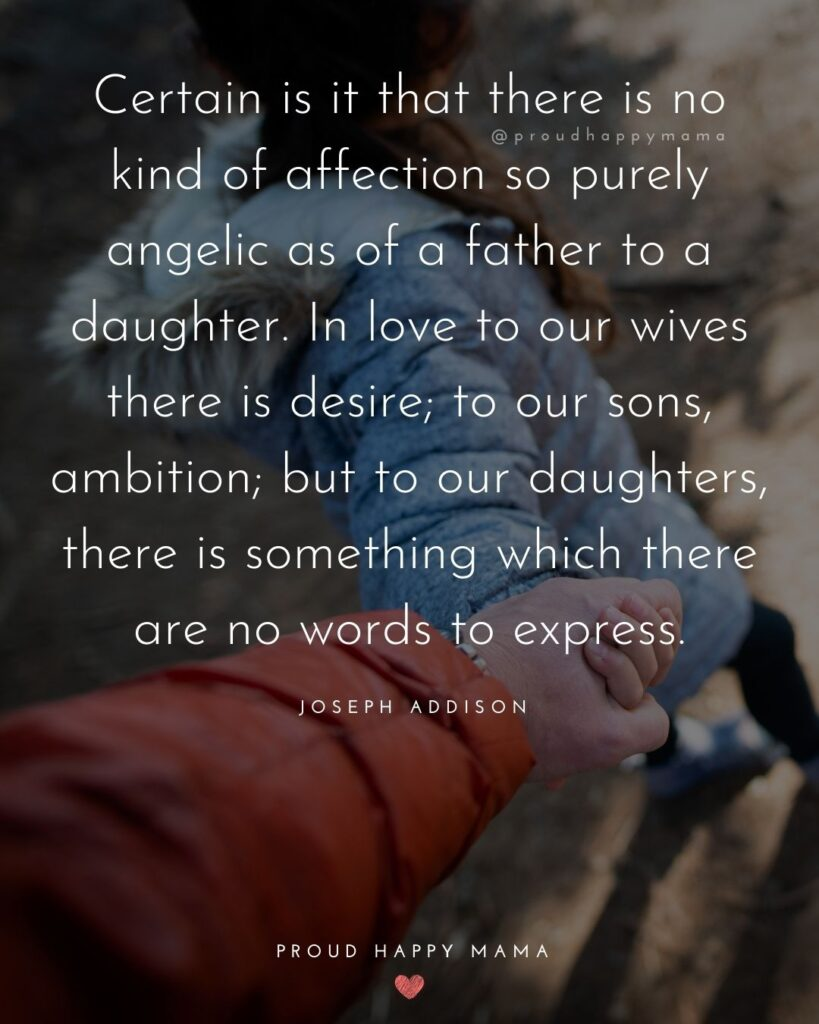 Father Daughter Quotes - Certain is it that there is no kind of affection so purely angelic as of a father to a d