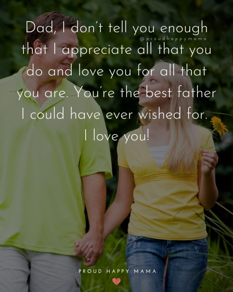 Father Daughter Quotes - Dad, I dont tell you enough that I appreciate all that you do and love you for all that you are.
