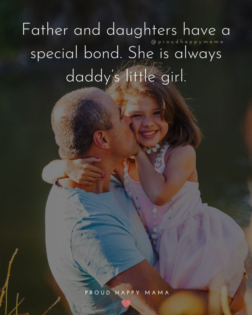 Father Daughter Quotes - Father and daughters have a special bond. She is always daddy's little girl.