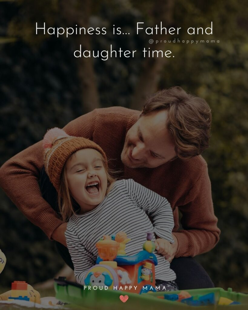 Father Daughter Quotes - Happiness is…Father and daughter time.