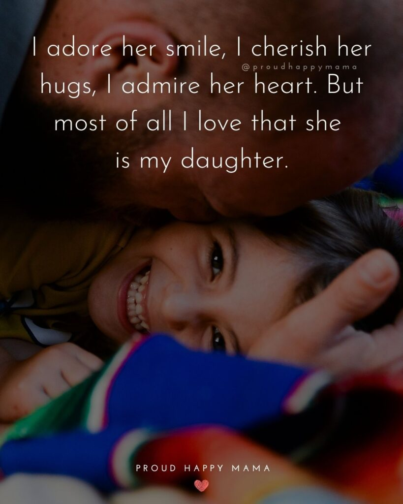 Father Daughter Quotes - I adore her smile, I cherish her hugs, I admire her heart. But most of all I love that she is my daughter.