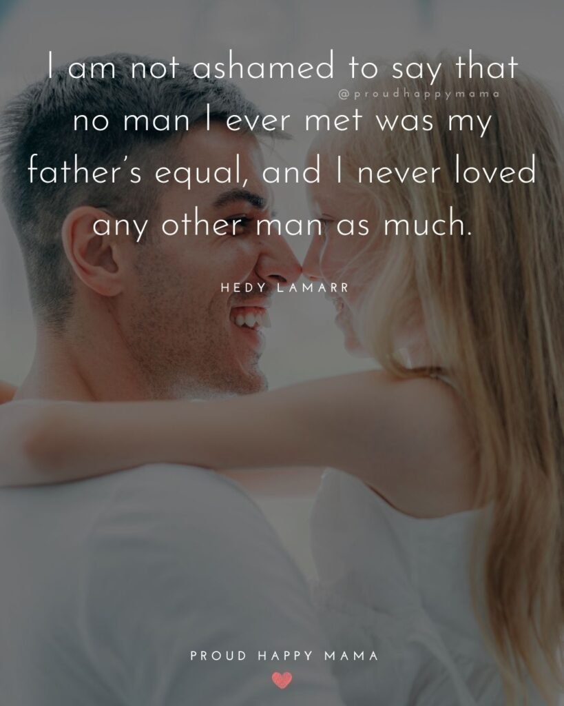 Father Daughter Quotes - I am not ashamed to say that no man I ever met was my father's equal, and I ne