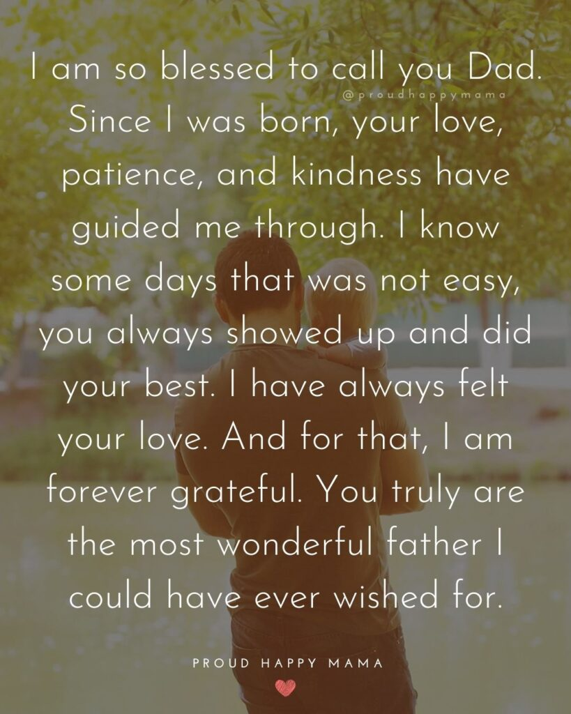 Father Daughter Quotes - I am so blessed to call you Dad. Since I was born, your love, patience, and kindness has guided me through.