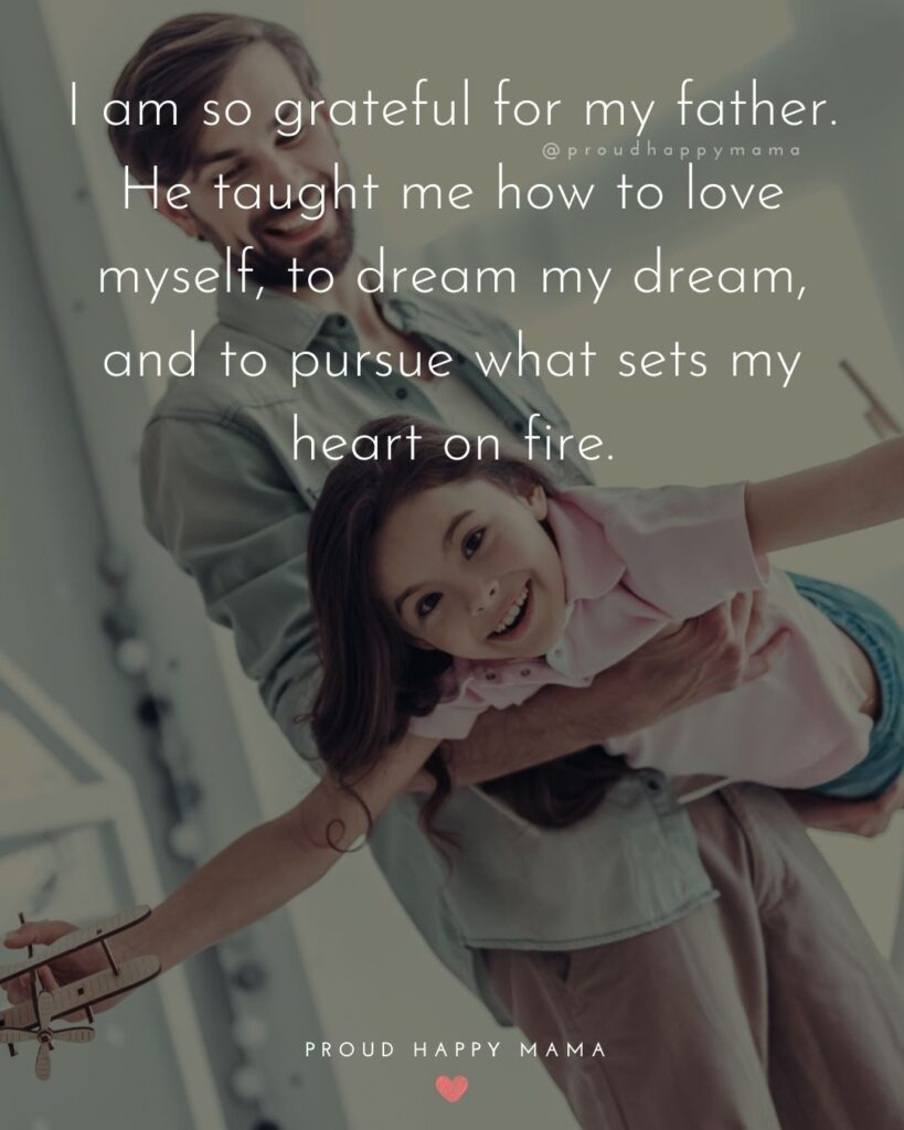 Father Daughter Quotes - I am so grateful for my father. He taught me how to love myself, to dream my dream