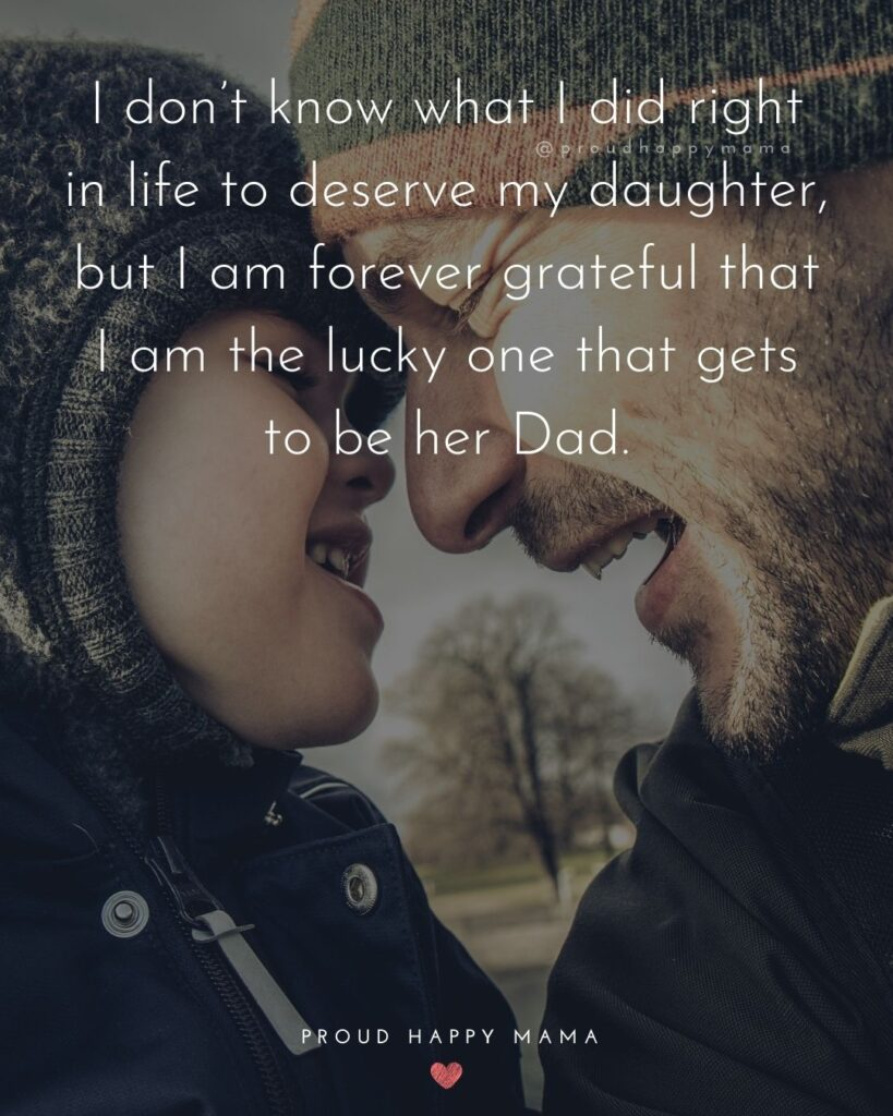 Father Daughter Quotes - I dont know what I did right in life to deserve my daughter, but I am forever grateful