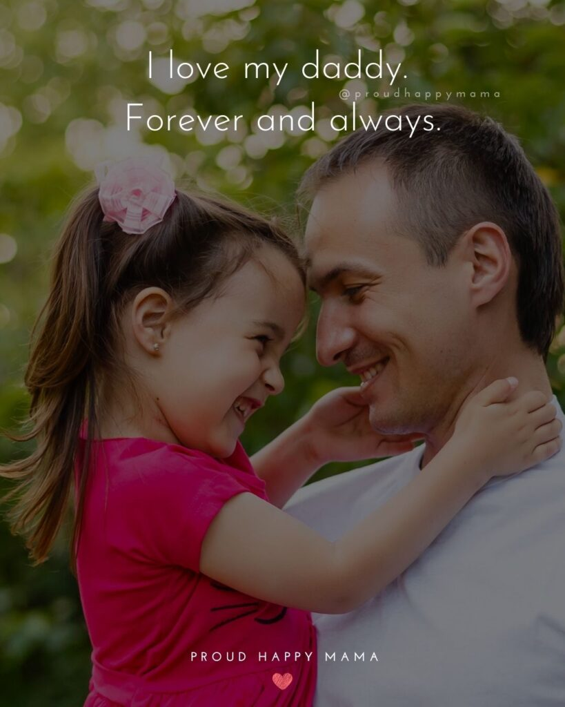 Father Daughter Quotes - I love my daddy. Forever and always.