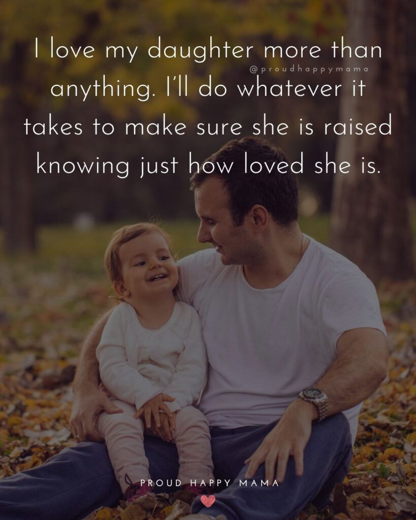Father Daughter Quotes - I love my daughter more than anything.