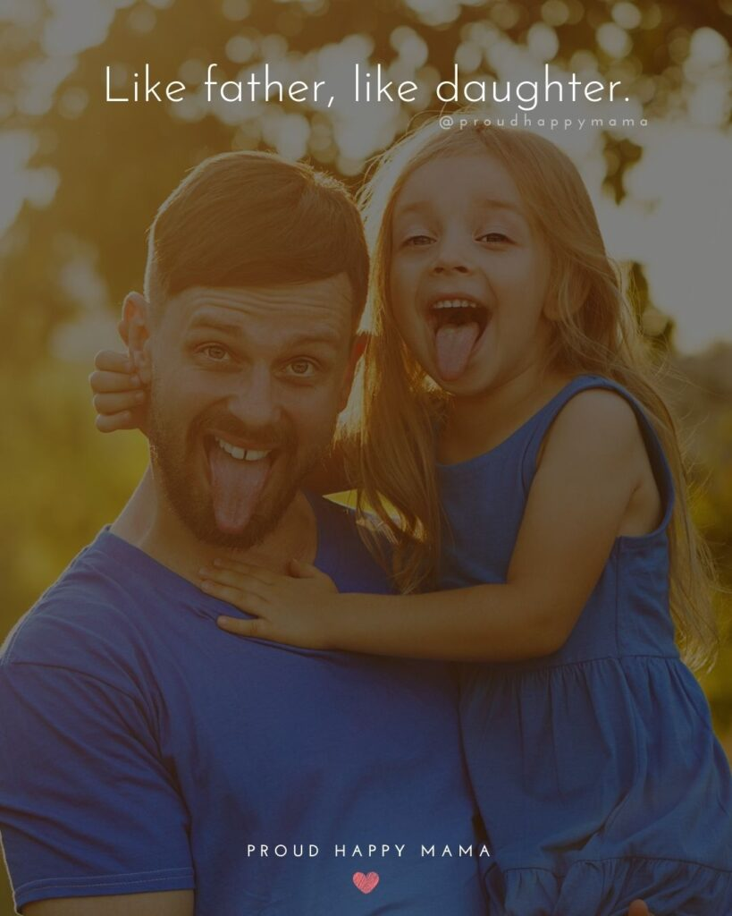 Father Daughter Quotes - Like father, like daughter.